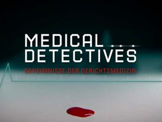 Medical Detectives - Geheimnisse der Gerichtsmedizin: Spur für Spur